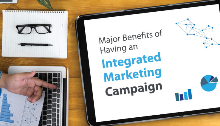 Major Benefits of Having an Integrated Marketing Campaign
